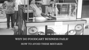 Why Do Foodcart Business Fails And How To Avoid These Mistakes